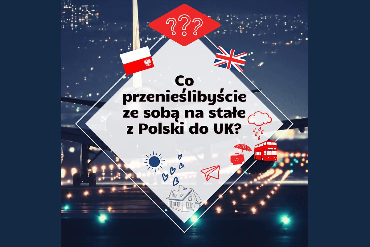 Co Polacy z UK przenieśliby ze sobą na stałe z Polski na Wyspy?